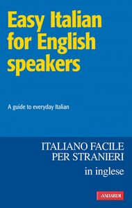 Easy Italian for English speakers / Italiano facile in inglese A guide to everyday Italian