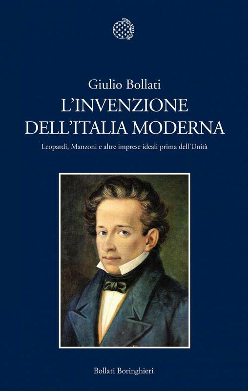 L'invenzione dell'Italia moderna Leopardi, Manzoni e altre imprese ideali prima dell'Unità