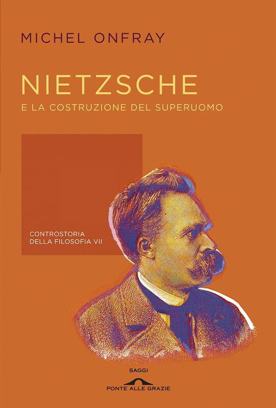 Nietzsche e la costruzione del superuomo Controstoria della filosofia VII