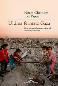 Ultima fermata Gaza Dove ci porta la guerra di Israele contro i palestinesi