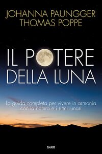 Il potere della luna La guida completa per vivere in armonia con la natura e i ritmi lunari
