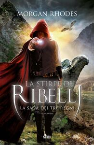 La stirpe dei ribelli La saga dei Tre Regni [vol. 2]