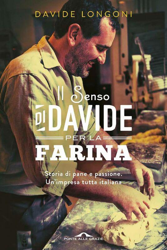 Il senso di Davide per la farina Storia di pane e passione. Un'impresa tutta italiana