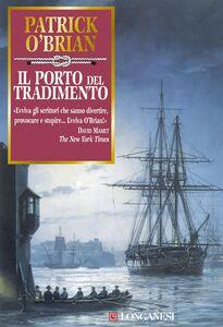 Il porto del tradimento Un'avventura di Jack Aubrey e Stephen Maturin - Master & Commander