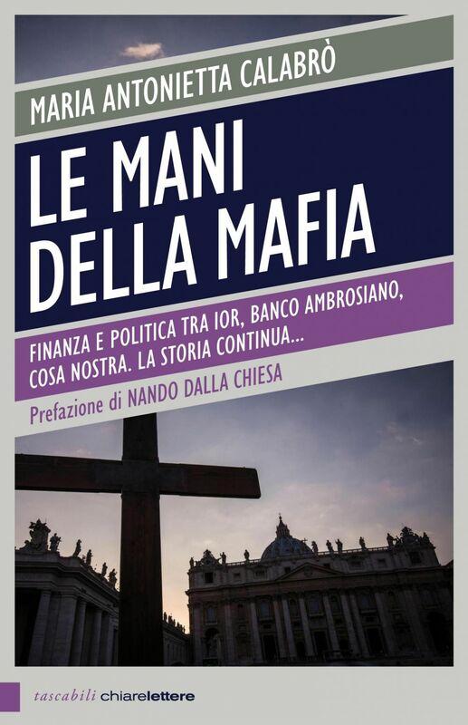 Le mani della mafia Finanza e politica tra Ior, Banco Ambrosiano, Cosa nostra. La storia continua