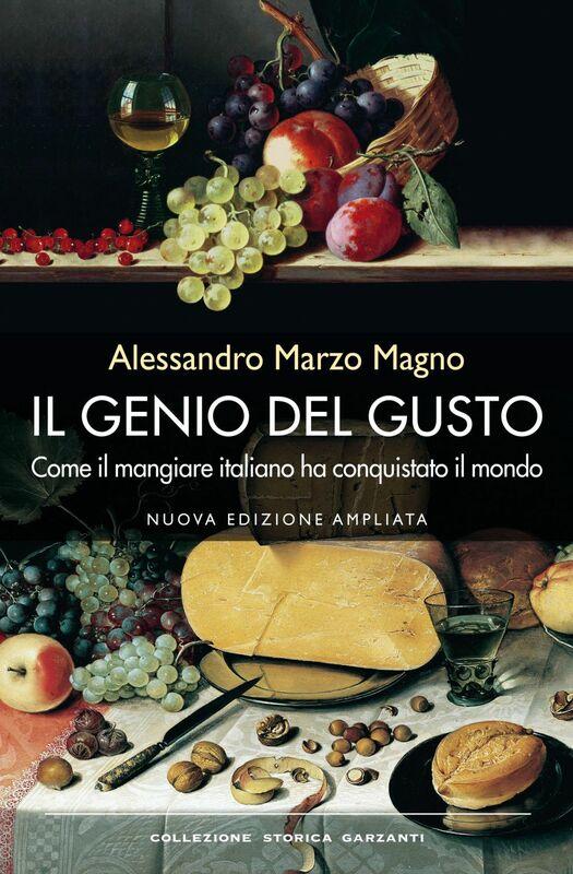 Il genio del gusto Come il mangiare italiano ha conquistato il mondo