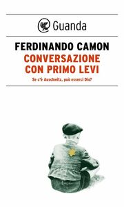 Conversazione con Primo Levi Se c'è Auschwitz, può esserci Dio?