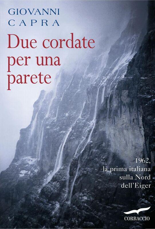Due cordate per una parete 1962, la prima italiana sulla Nord dell'Eiger