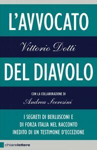 L'avvocato del diavolo I segreti di Berlusconi e di Forza Italia nel racconto inedito di un testimone d'eccezione