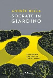 Socrate in giardino Passeggiate filosofiche tra gli alberi