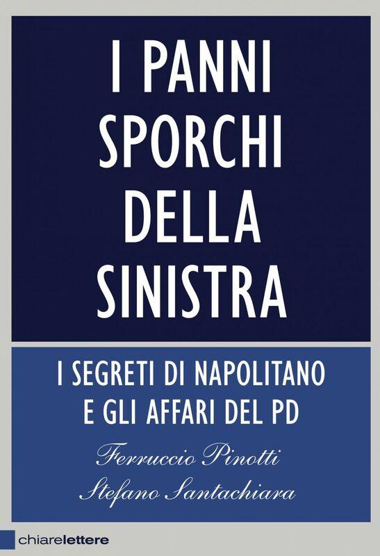 I panni sporchi della sinistra I  segreti di Napolitano e gli affari del Pd