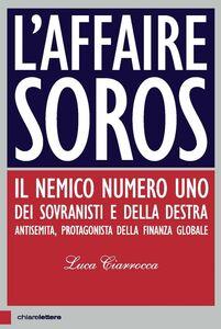 L'affaire Soros Il nemico numero uno dei sovranisti e della destra antisemita, protagonista della finanza globale