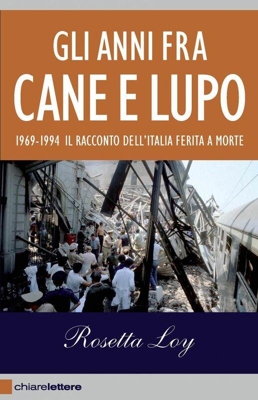 Gli anni fra cane e lupo 1969-1994 Il racconto dell'Italia ferita a morte