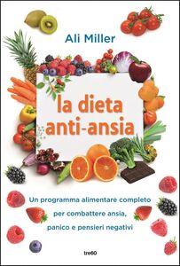 La dieta anti-ansia Un programma alimentare completo per combattere ansia, panico e pensieri negativi
