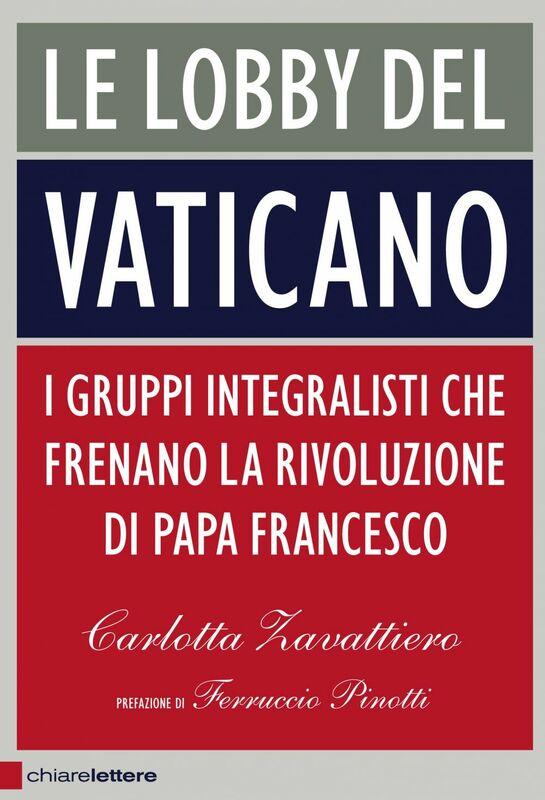 Le lobby del Vaticano I gruppi integralisti che frenano la rivoluzione di papa Francesco