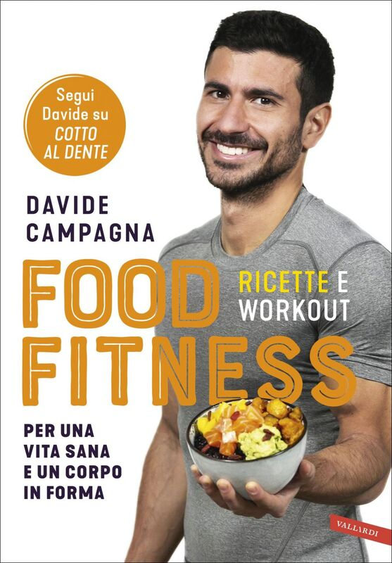 Food Fitness Ricette e workout per una vita sana e un corpo in forma