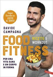Food Fitness Ricette e workout per una vita sana e un corpo in forma