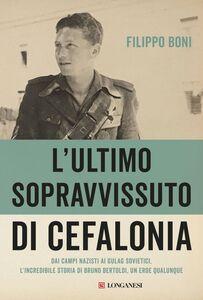L'ultimo sopravvissuto di Cefalonia Dai campi nazisti ai gulag sovietici, l'incredibile storia di un eroe qualunque