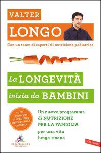 La longevità inizia da bambini Un nuovo programma di NUTRIZIONE PER LA FAMIGLIA per una vita lunga e sana