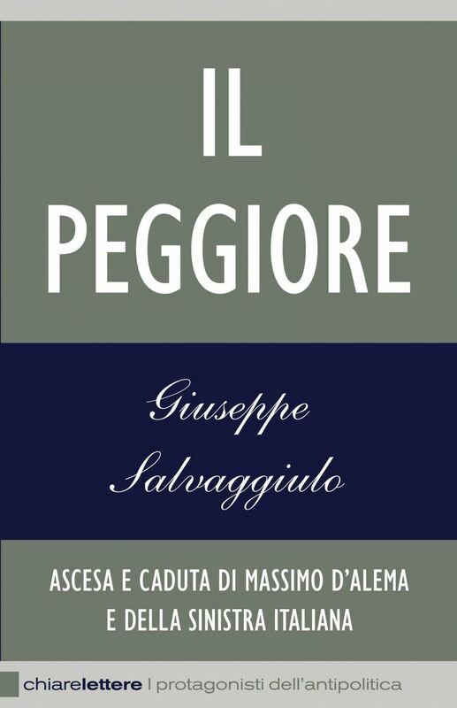 Il Peggiore Ascesa e caduta di Massimo D'Alema e della sinistra italiana
