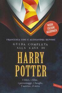 Guida completa alla saga di Harry Potter I libri, i film, i personaggi, i luoghi, l'autrice, il mito