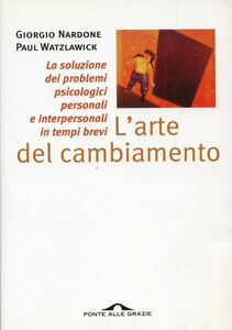 L'arte del cambiamento La soluzione dei problemi psicologici personali e interpersonali in tempi brevi