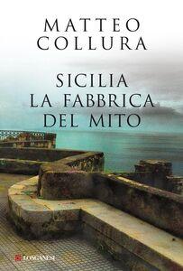 Sicilia La fabbrica del mito