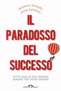 Il paradosso del successo Tutto quello che bisogna perdere per poter vincere