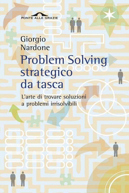 Problem Solving strategico da tasca L'arte di trovare soluzioni a problemi irrisolvibili