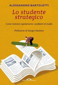 Lo studente strategico Come risolvere rapidamente i problemi di studio