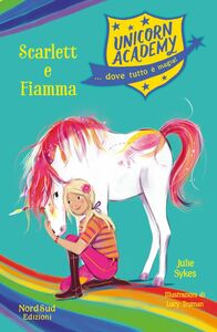 Unicorn Academy. Scarlett e Fiamma