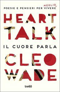 Heart Talk. Il cuore parla Poesie e pensieri per vivere meglio