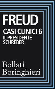 Casi clinici 6 – Il presidente Schreber Osservazioni psicoanalitiche su un caso di paranoia (dementia paranoides) descritto autobiograficamente