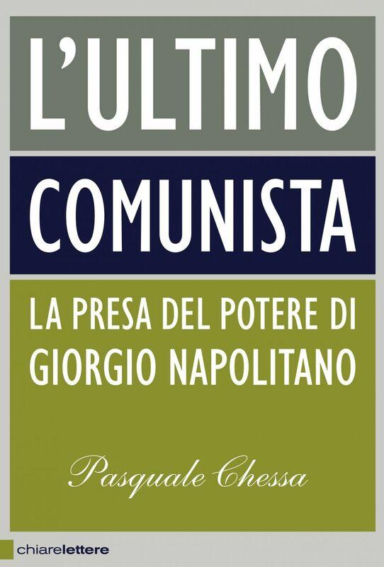 L'ultimo comunista La presa del potere di Giorgio Napolitano