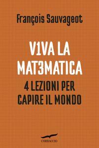 Viva la matematica 4 lezioni per capire il mondo