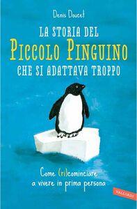 La storia del piccolo pinguino che si adattava troppo Come (ri)cominciare a vivere in prima persona