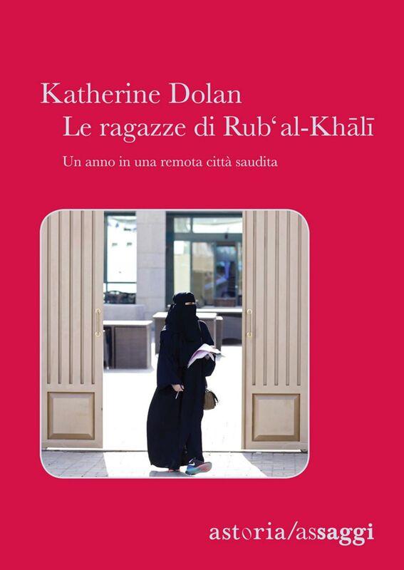 Le ragazze di Rub' Al-Khali Un anno in una remota città saudita