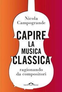 Capire la musica classica ragionando da compositori