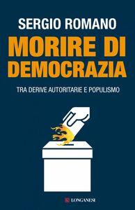 Morire di democrazia Tra derive autoritarie e populismo