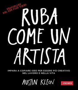 Ruba come un artista Per essere più creativo nel lavoro e nella vita