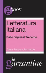 Letteratura italiana. Dalle origini al Trecento. Dante, Petrarca, Boccaccio