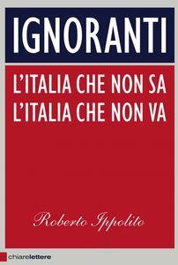 Ignoranti L'italia che non sa, l'Italia che non va
