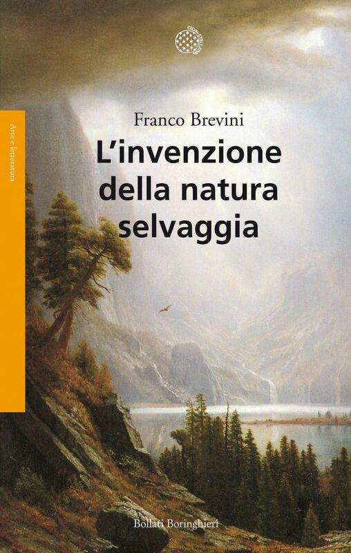 L'invenzione della natura selvaggia Storia di un'idea dal XVIII secolo a oggi