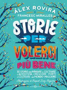 Storie per volerci più bene 35 storie per imparare a coltivare l'autostima, crescere forti e costruire un mondo migliore