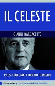 Il Celeste Ascesa e declino di Roberto Formigoni