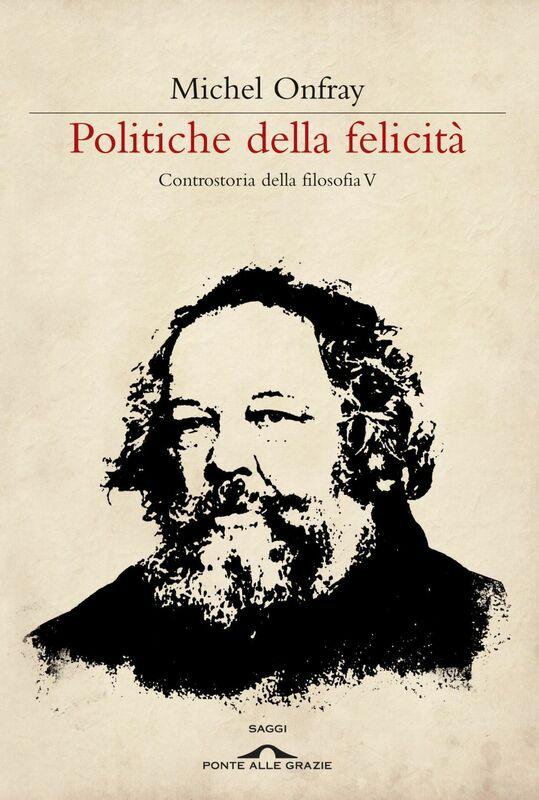Politiche della felicità Controstoria della filosofia V