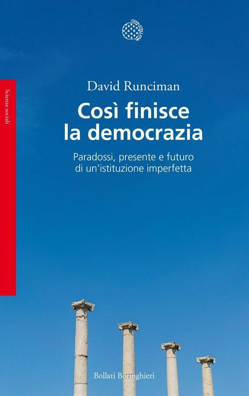 Così finisce la democrazia Paradossi, presente e futuro di un'istituzione imperfetta