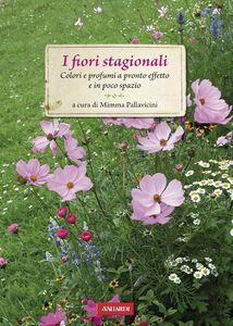 I fiori stagionali Colori e profumi a pronto effetto e in poco spazio