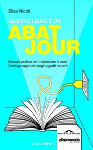 Questo libro è un abat jour Manaule pratico per trasformare le cose. Catalogo ragionato degli oggetti mutanti