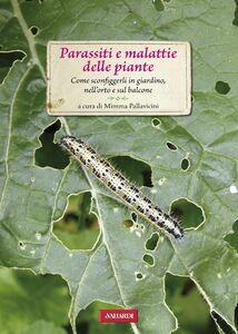 Parassiti e malattie delle piante Come sconfiggerli in giardino, nell'orto e sul balcone